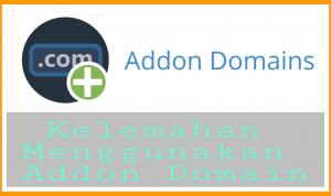 Kelemahan Menggunakan Addon domain